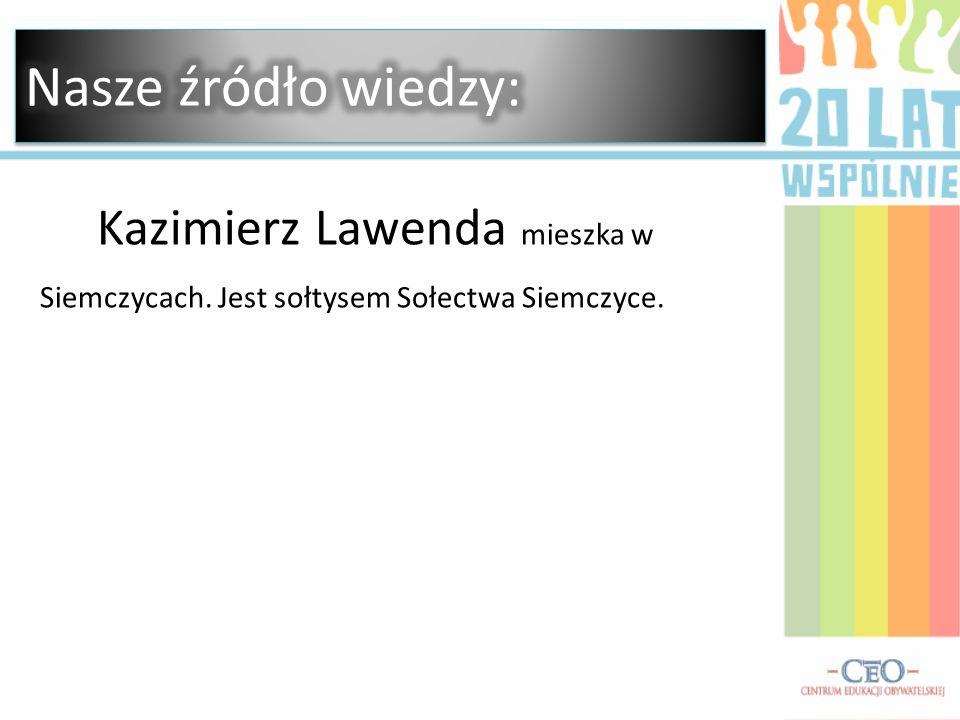 Kazimierz Lawenda mieszka w Siemczycach. Jest sołtysem Sołectwa Siemczyce.