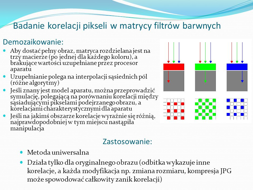 Demozaikowanie: Aby dostać pełny obraz, matryca rozdzielana jest na trzy macierze (po jednej dla każdego koloru), a brakujące wartości uzupełniane prz