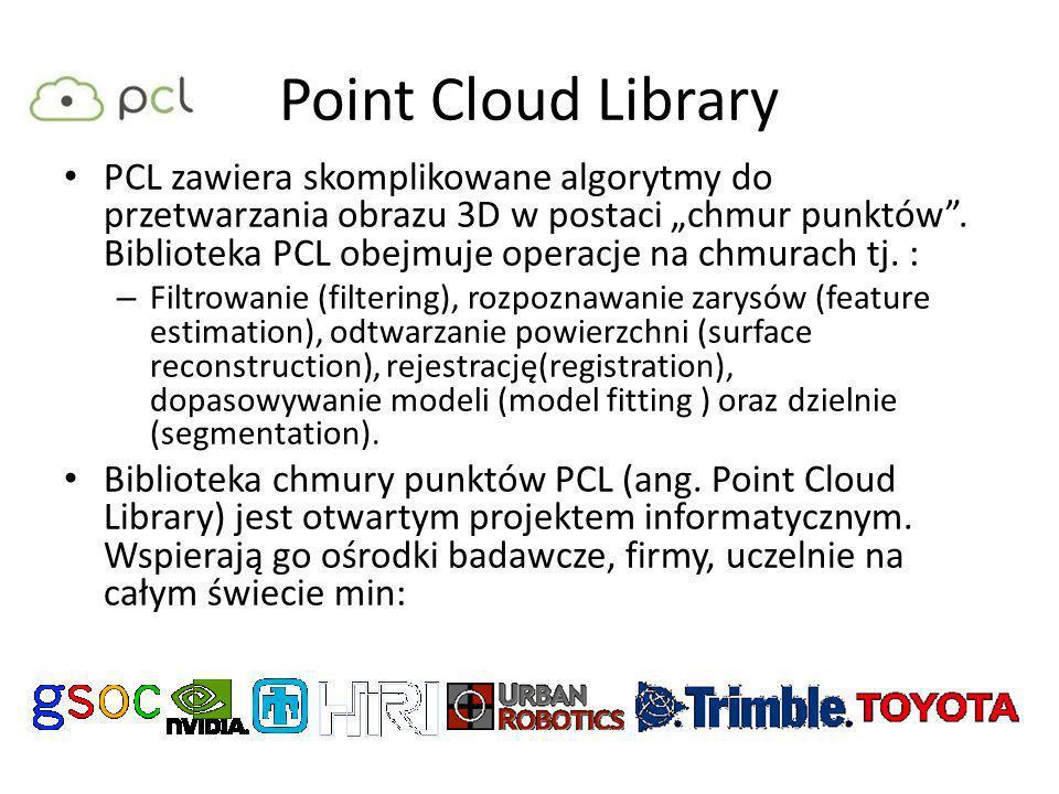 PCL zawiera skomplikowane algorytmy do przetwarzania obrazu 3D w postaci chmur punktów. Biblioteka PCL obejmuje operacje na chmurach tj. : – Filtrowan