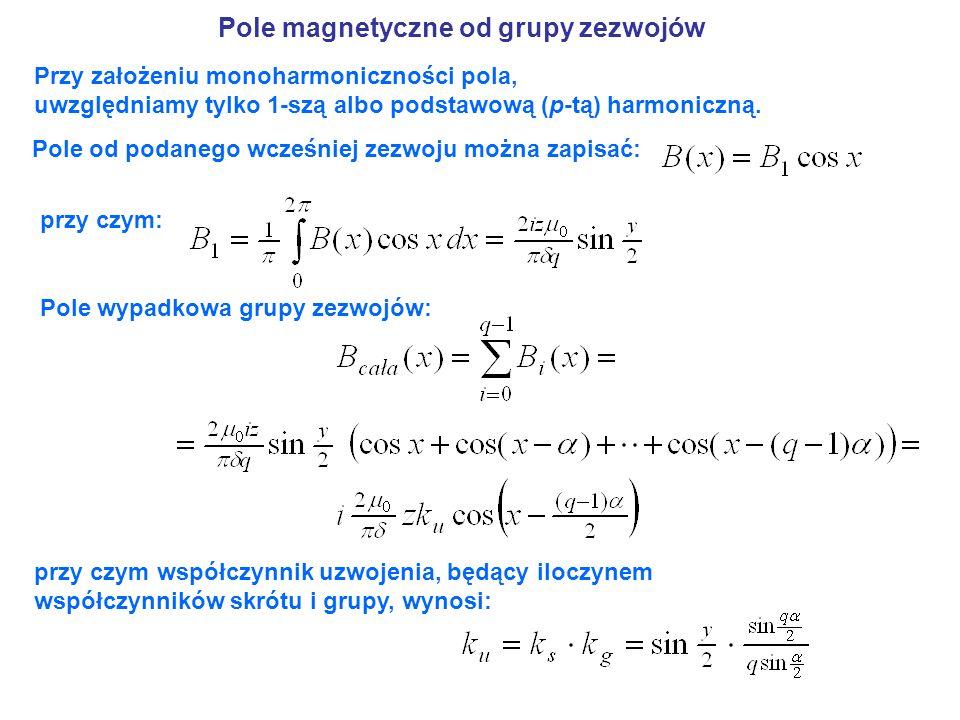 Pole magnetyczne od grupy zezwojów Przy założeniu monoharmoniczności pola, uwzględniamy tylko 1-szą albo podstawową (p-tą) harmoniczną. Pole od podane