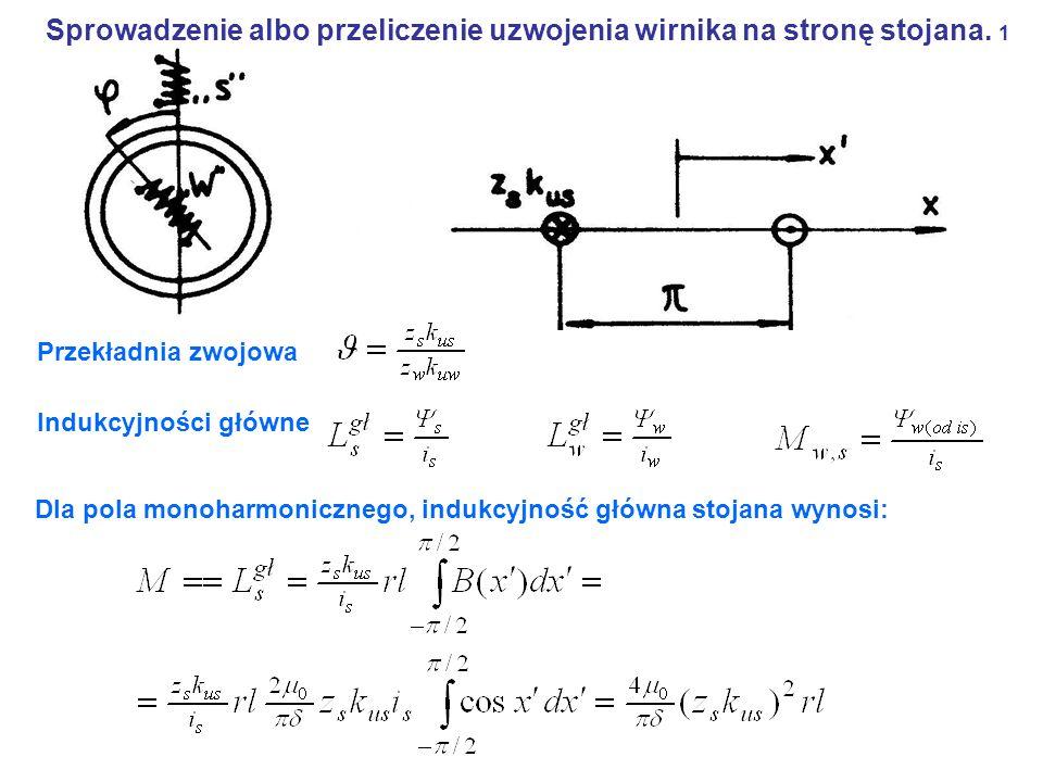 Sprowadzenie albo przeliczenie uzwojenia wirnika na stronę stojana. 1 Przekładnia zwojowa Indukcyjności główne Dla pola monoharmonicznego, indukcyjnoś