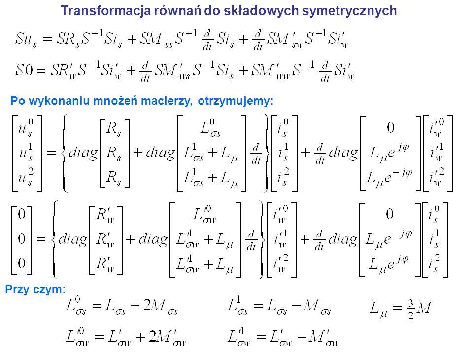 Transformacja równań do składowych symetrycznych Po wykonaniu mnożeń macierzy, otrzymujemy: Przy czym: