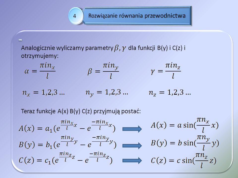 . 4 Analogicznie wyliczamy parametry dla funkcji B(y) i C(z) i otrzymujemy: Teraz funkcje A(x) B(y) C(z) przyjmują postać: