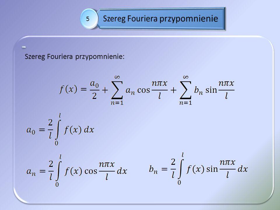 . 5 Szereg Fouriera przypomnienie: