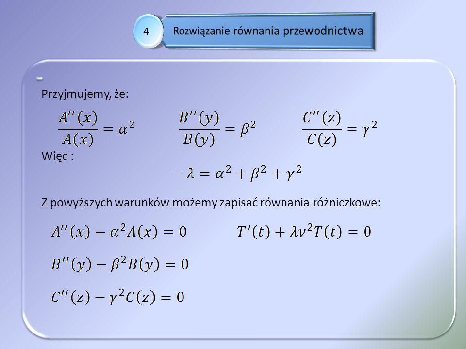 . 4 Przyjmujemy, że: Więc : Z powyższych warunków możemy zapisać równania różniczkowe: