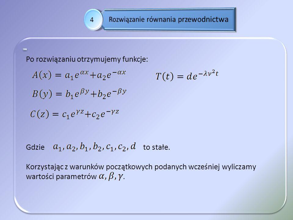 . 4 Po rozwiązaniu otrzymujemy funkcje: Gdzie to stałe. Korzystając z warunków początkowych podanych wcześniej wyliczamy wartości parametrów.