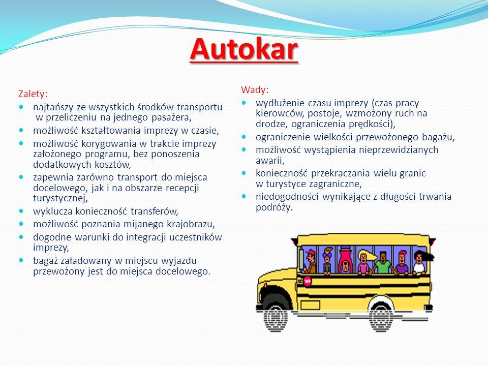 Autokar Zalety: najtańszy ze wszystkich środków transportu w przeliczeniu na jednego pasażera, możliwość kształtowania imprezy w czasie, możliwość kor