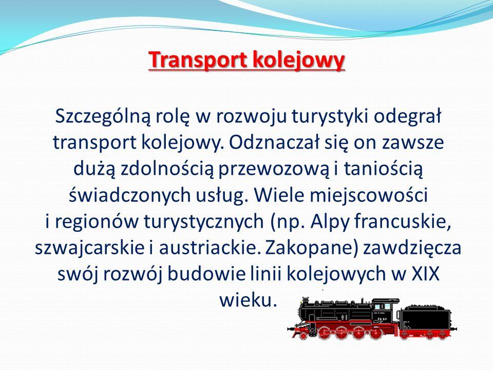 Szczególną rolę w rozwoju turystyki odegrał transport kolejowy. Odznaczał się on zawsze dużą zdolnością przewozową i taniością świadczonych usług. Wie