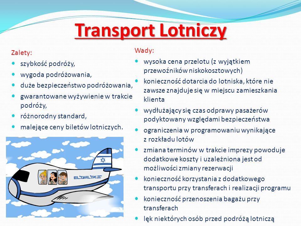 Transport Lotniczy Zalety: szybkość podróży, wygoda podróżowania, duże bezpieczeństwo podróżowania, gwarantowane wyżywienie w trakcie podróży, różnoro