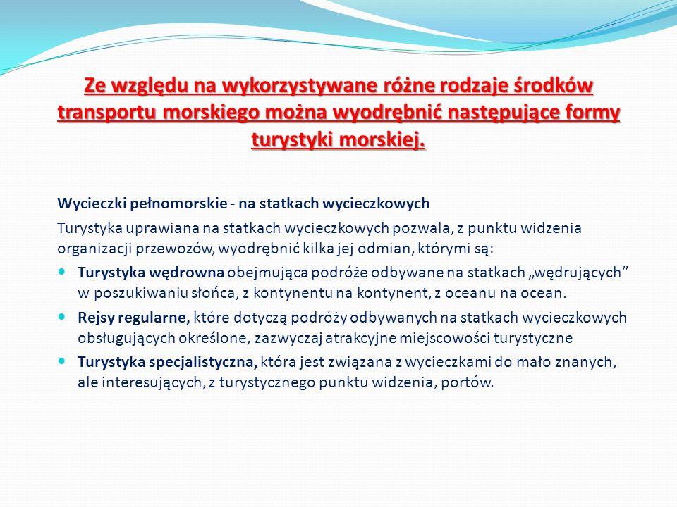 Ze względu na wykorzystywane różne rodzaje środków transportu morskiego można wyodrębnić następujące formy turystyki morskiej. Wycieczki pełnomorskie