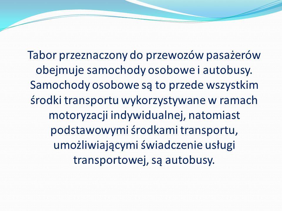 Tabor przeznaczony do przewozów pasażerów obejmuje samochody osobowe i autobusy. Samochody osobowe są to przede wszystkim środki transportu wykorzysty