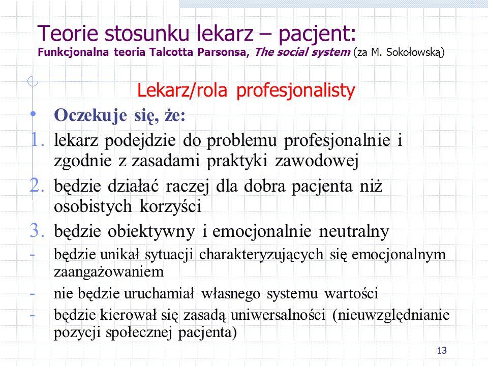 13 Teorie stosunku lekarz – pacjent: Funkcjonalna teoria Talcotta Parsonsa, The social system (za M. Sokołowską) 13 Lekarz/rola profesjonalisty Oczeku