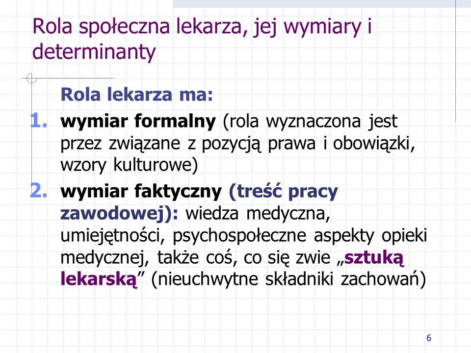 6 Rola społeczna lekarza, jej wymiary i determinanty Rola lekarza ma: 1. wymiar formalny (rola wyznaczona jest przez związane z pozycją prawa i obowią