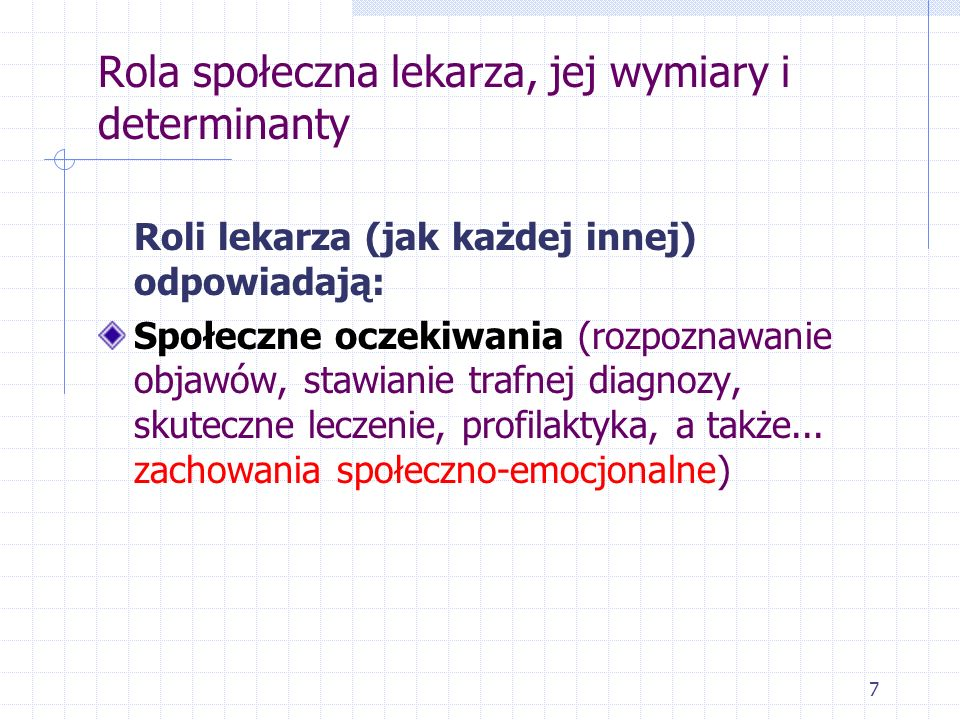 7 Rola społeczna lekarza, jej wymiary i determinanty Roli lekarza (jak każdej innej) odpowiadają: Społeczne oczekiwania (rozpoznawanie objawów, stawia