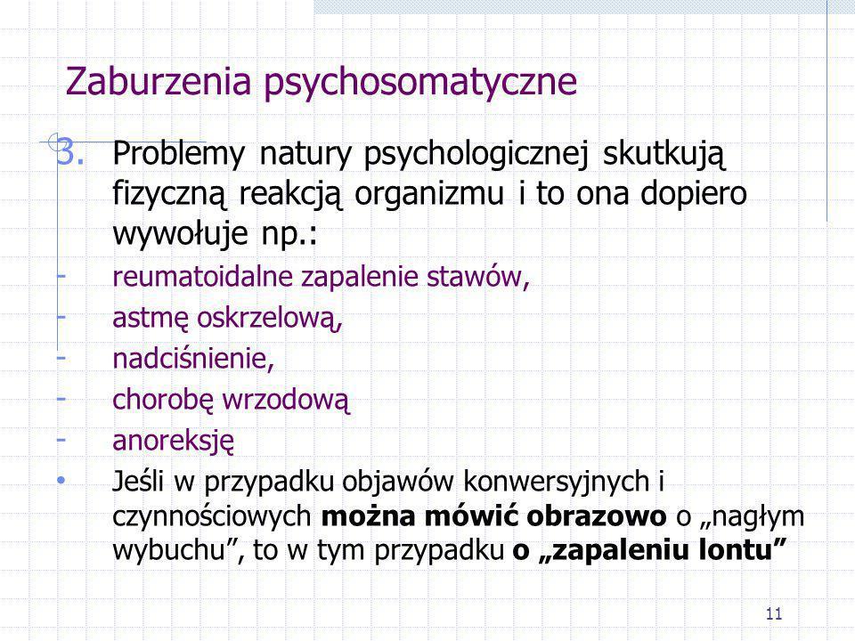 11 Zaburzenia psychosomatyczne 3. Problemy natury psychologicznej skutkują fizyczną reakcją organizmu i to ona dopiero wywołuje np.: - reumatoidalne z