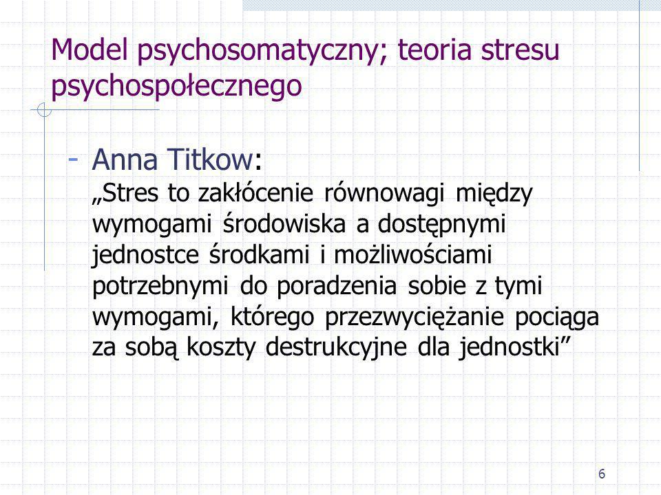 6 Model psychosomatyczny; teoria stresu psychospołecznego - Anna Titkow: Stres to zakłócenie równowagi między wymogami środowiska a dostępnymi jednost