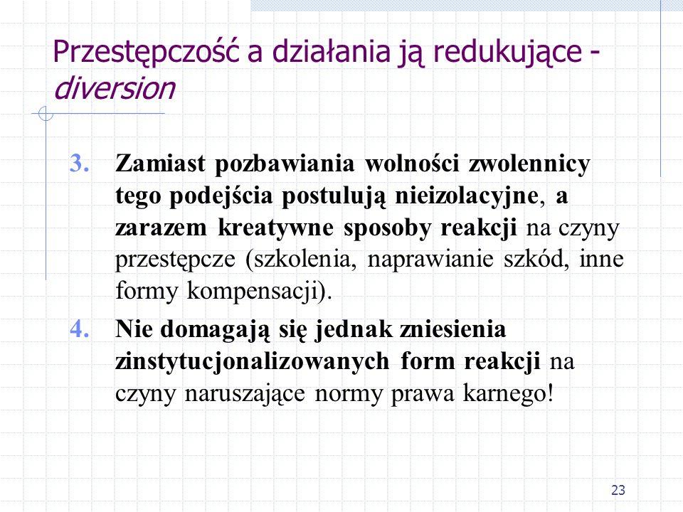 22 Przestępczość a działania ją redukujące - diversion 1. Terminem diversion (ang. odchylenie, obejście, skierowanie na inną drogę) określa się inne n