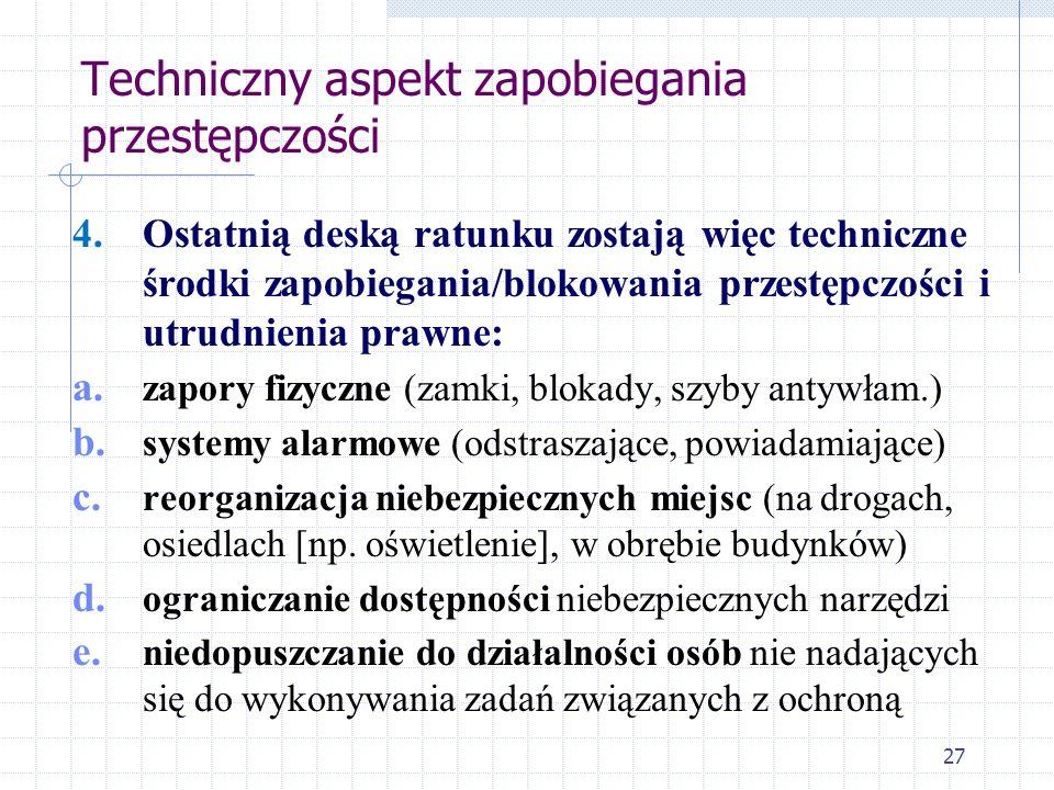 26 Techniczny aspekt zapobiegania przestępczości 3. Aktywizacja społeczności lokalnych bywa zadaniem trudnym (więzi wspólnotowe w niejednej zbiorowośc
