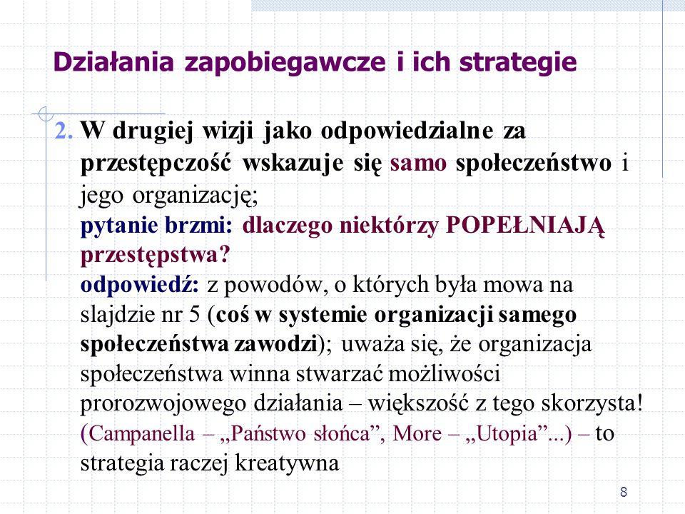 7 Działania zapobiegawcze i ich strategie Podejście to występuje w dwu odmianach (inaczej rozkładających akcenty): 1. Odpowiedzialną za przestępczość