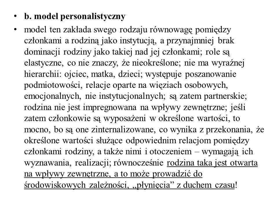 b. model personalistyczny model ten zakłada swego rodzaju równowagę pomiędzy członkami a rodziną jako instytucją, a przynajmniej brak dominacji rodzin