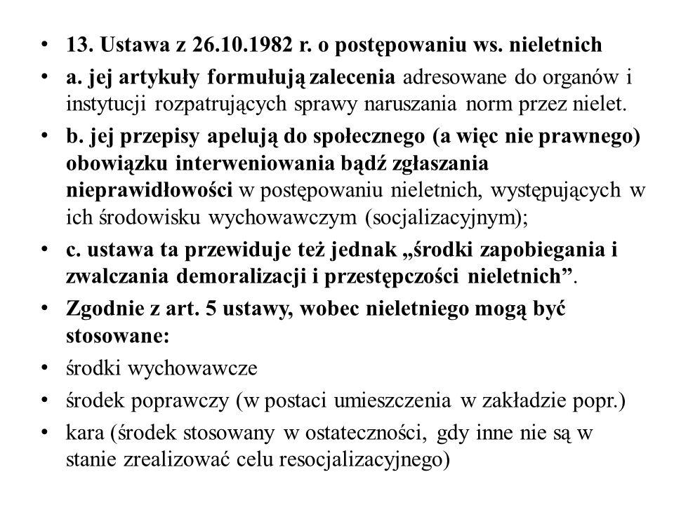 13. Ustawa z 26.10.1982 r. o postępowaniu ws. nieletnich a. jej artykuły formułują zalecenia adresowane do organów i instytucji rozpatrujących sprawy