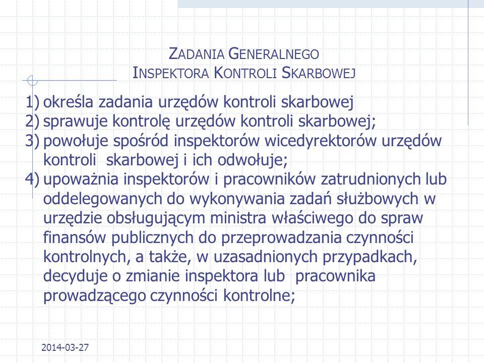 2014-03-27 O RGANY K ONTROLI S KARBOWEJ - STRUKTURA 1.Minister właściwy ds. finansów publicznych jako naczelny organ kontroli skarbowej; 2.Generalny I