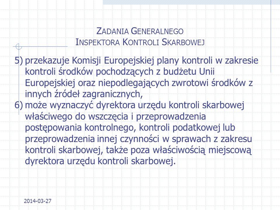2014-03-27 Z ADANIA G ENERALNEGO I NSPEKTORA K ONTROLI S KARBOWEJ 1)określa zadania urzędów kontroli skarbowej 2)sprawuje kontrolę urzędów kontroli sk