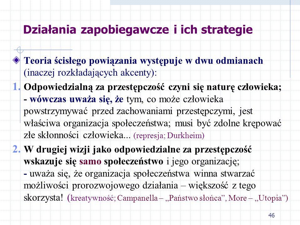 45 Działania zapobiegawcze i ich strategie 1. Jeśli przestępczość traktuje się jak wypadek przy pracy w życiu społecznym (produkcję uboczną), stosowan