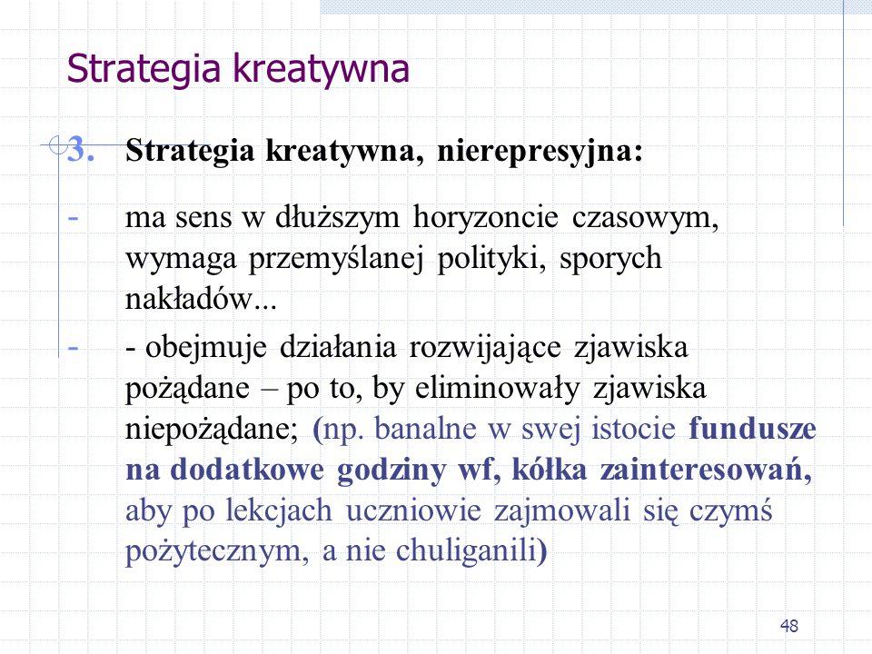 47 Strategia destruktywna 1. Strategia destruktywna jest sensowna zwłaszcza jako reakcja natychmiastowa (np. izolowanie, separowanie sprawcy przestęps