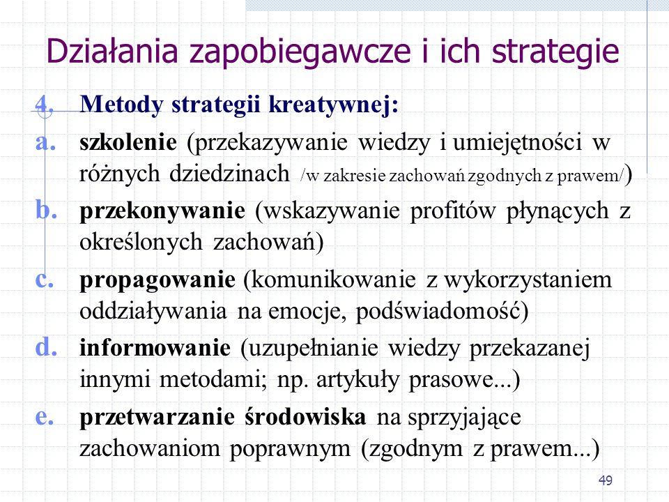 48 Strategia kreatywna 3. Strategia kreatywna, nierepresyjna: - ma sens w dłuższym horyzoncie czasowym, wymaga przemyślanej polityki, sporych nakładów