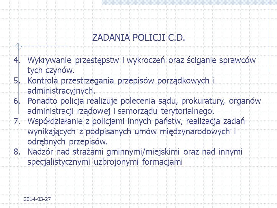 2014-03-27 ZADANIA POLICJI Szczegółowo określa Ustawa o Policji z dnia 06.04.1990 r. z późniejszymi zmianami DzU. nr 30 poz. 179. 1.Ochrona życia i zd