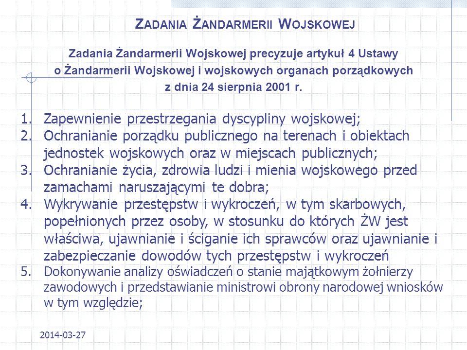 Z ADANIA Ż ANDARMERII W OJSKOWEJ Zadania Żandarmerii Wojskowej precyzuje artykuł 4 Ustawy o Żandarmerii Wojskowej i wojskowych organach porządkowych z dnia 24 sierpnia 2001 r.