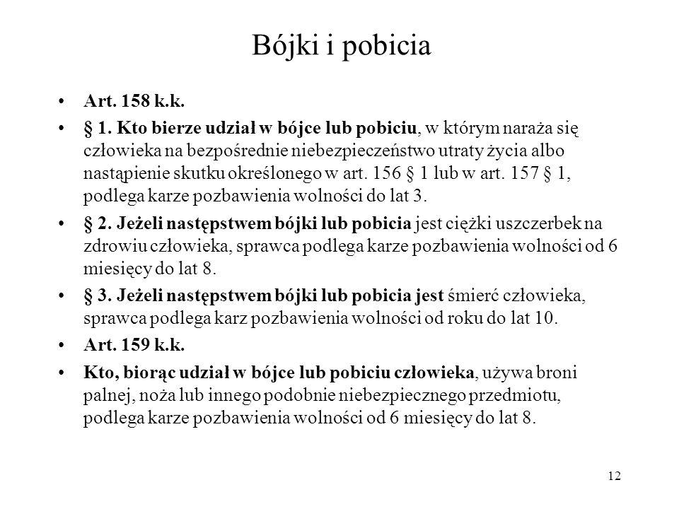 Bójki i pobicia Art. 158 k.k. § 1. Kto bierze udział w bójce lub pobiciu, w którym naraża się człowieka na bezpośrednie niebezpieczeństwo utraty życia