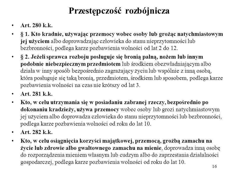 Przestępczość rozbójnicza Art. 280 k.k. § 1. Kto kradnie, używając przemocy wobec osoby lub grożąc natychmiastowym jej użyciem albo doprowadzając czło