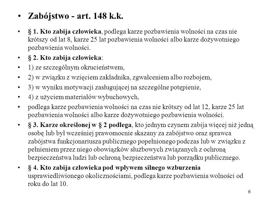 Zabójstwo - art. 148 k.k. § 1. Kto zabija człowieka, podlega karze pozbawienia wolności na czas nie krótszy od lat 8, karze 25 lat pozbawienia wolnośc
