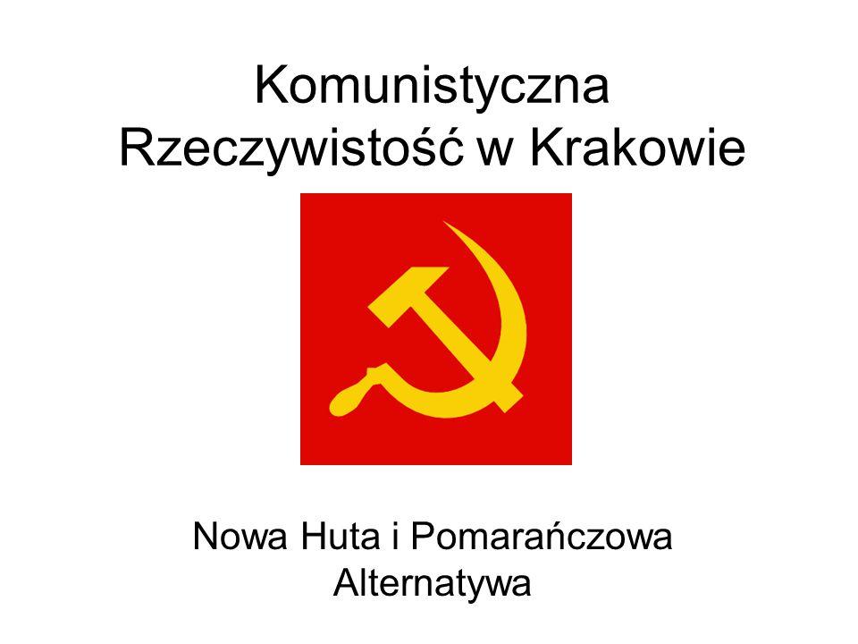 Komunistyczna Rzeczywistość w Krakowie Nowa Huta i Pomarańczowa Alternatywa