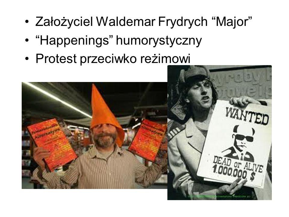 Założyciel Waldemar Frydrych Major Happenings humorystyczny Protest przeciwko reżimowi