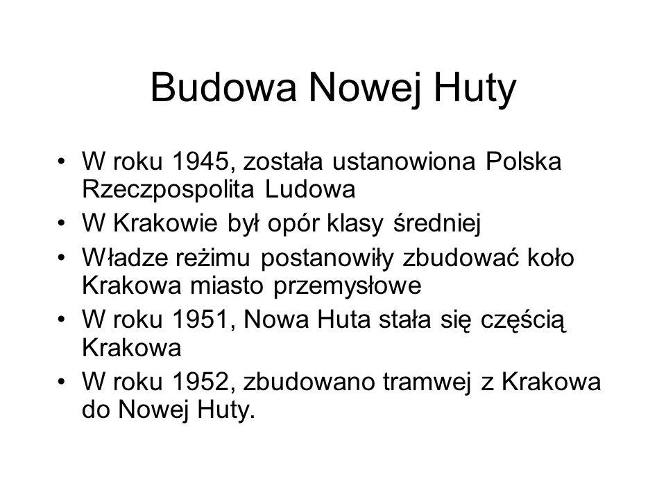 Budowa Nowej Huty W roku 1945, została ustanowiona Polska Rzeczpospolita Ludowa W Krakowie był opór klasy średniej Władze reżimu postanowiły zbudować