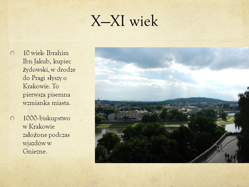 XXI wiek 10 wiek- Ibrahim Ibn Jakub, kupiec ż ydowski, w drodze do Pragi s ł yszy o Krakowie. To pierwsza pisemna wzmianka miasta. 1000- biskupstwo w