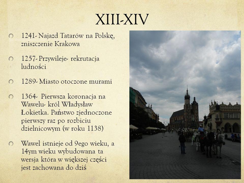 XIII-XIV 1241- Najazd Tatarów na Polsk ę, zniszczenie Krakowa 1257- Przywileje- rekrutacja ludno ś ci 1289- Miasto otoczone murami 1364- Pierwsza koro