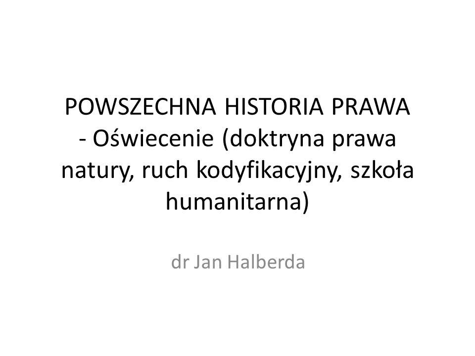 POWSZECHNA HISTORIA PRAWA - Oświecenie (doktryna prawa natury, ruch kodyfikacyjny, szkoła humanitarna) dr Jan Halberda