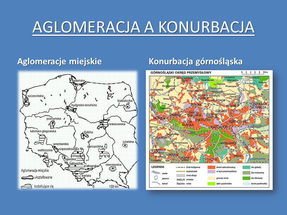 AGLOMERACJA A KONURBACJA Aglomeracje miejskie Konurbacja górnośląska