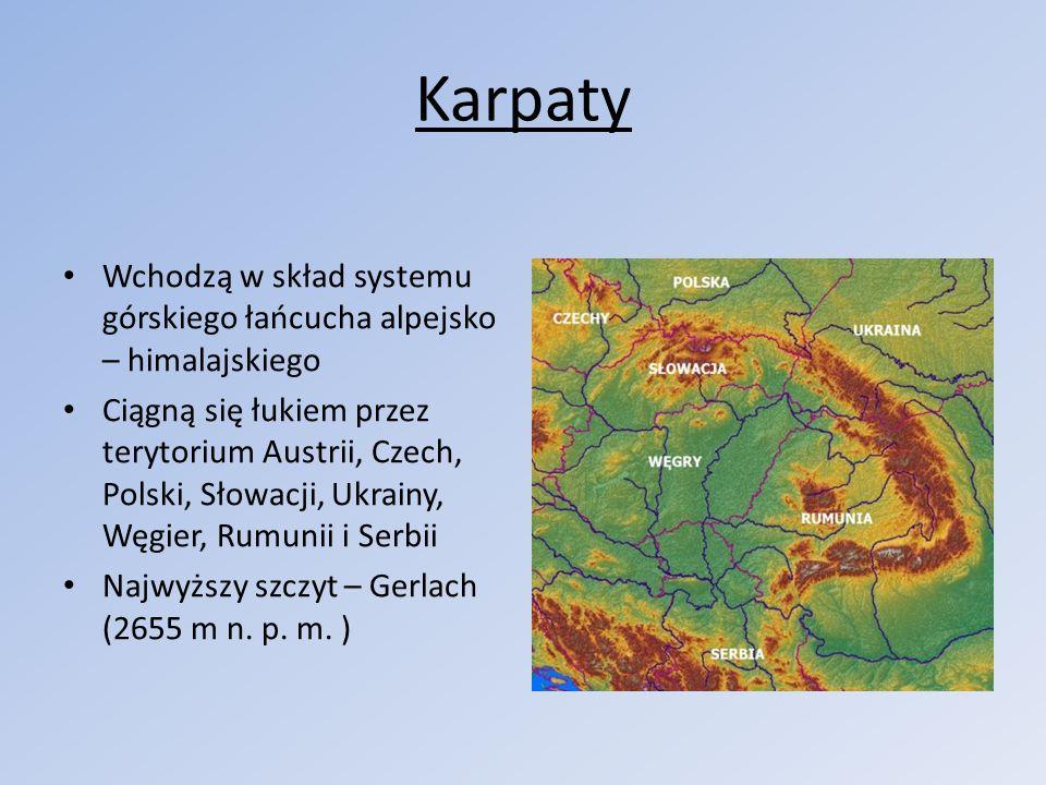 Karpaty Wchodzą w skład systemu górskiego łańcucha alpejsko – himalajskiego Ciągną się łukiem przez terytorium Austrii, Czech, Polski, Słowacji, Ukrai
