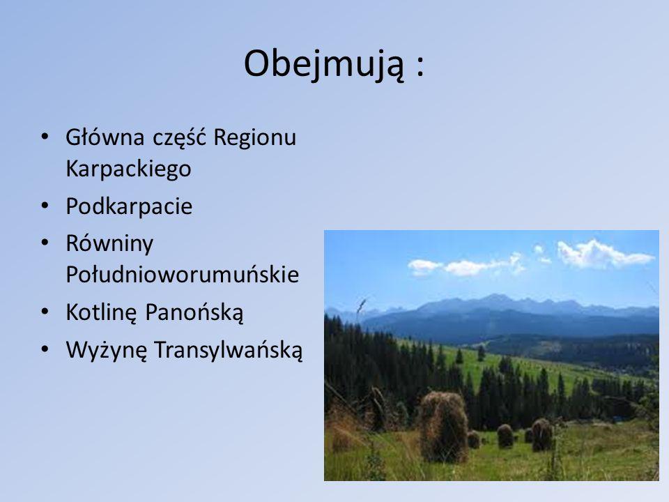 Obejmują : Główna część Regionu Karpackiego Podkarpacie Równiny Południoworumuńskie Kotlinę Panońską Wyżynę Transylwańską