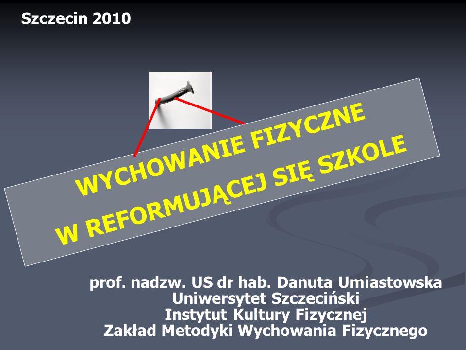 WYCHOWANIE FIZYCZNE W REFORMUJĄCEJ SIĘ SZKOLE Szczecin 2010 prof.