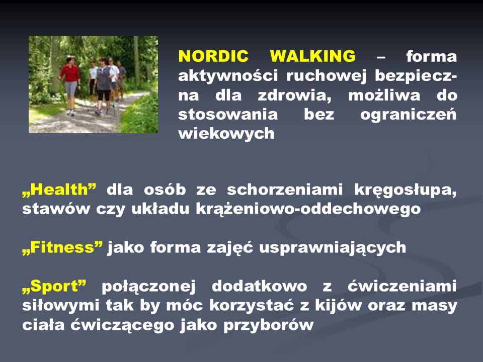 Health dla osób ze schorzeniami kręgosłupa, stawów czy układu krążeniowo-oddechowego Fitness jako forma zajęć usprawniających Sport połączonej dodatkowo z ćwiczeniami siłowymi tak by móc korzystać z kijów oraz masy ciała ćwiczącego jako przyborów NORDIC WALKING – forma aktywności ruchowej bezpiecz- na dla zdrowia, możliwa do stosowania bez ograniczeń wiekowych