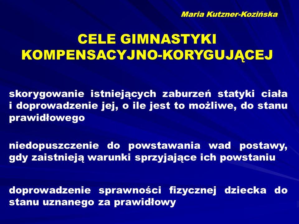 Maria Kutzner-Kozińska CELE GIMNASTYKI KOMPENSACYJNO-KORYGUJĄCEJ skorygowanie istniejących zaburzeń statyki ciała i doprowadzenie jej, o ile jest to m