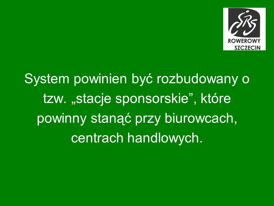 System powinien być rozbudowany o tzw. stacje sponsorskie, które powinny stanąć przy biurowcach, centrach handlowych.