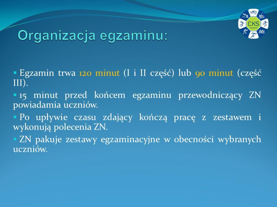 Egzamin trwa 120 minut (I i II część) lub 90 minut (część III).