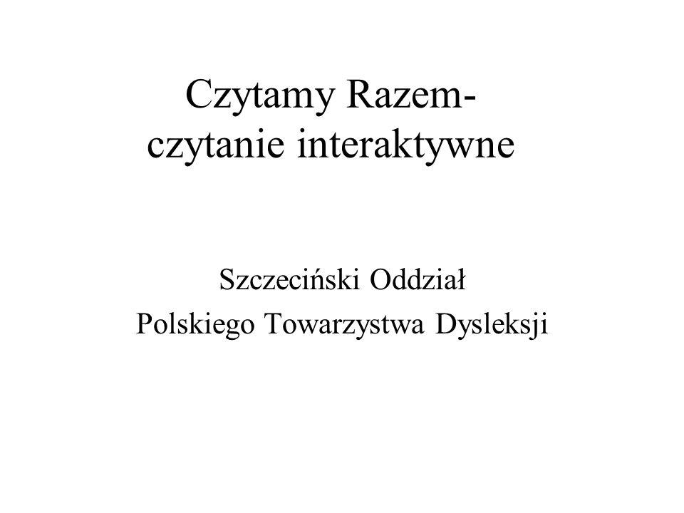 Czytamy Razem- czytanie interaktywne Szczeciński Oddział Polskiego Towarzystwa Dysleksji